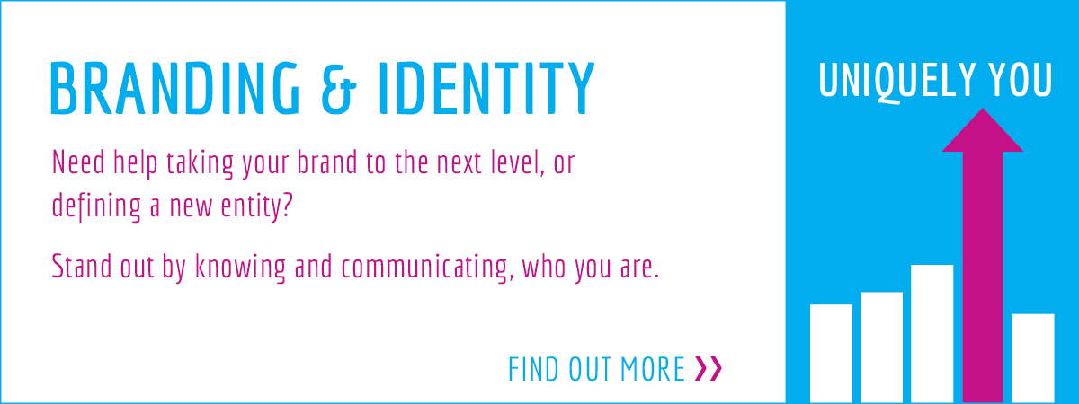 Need help taking your brand to the next level, or  defining a new entity? Stand out by knowing and communicating, who you are.